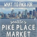 What to pack for a day visiting pike place market in seattle, wa