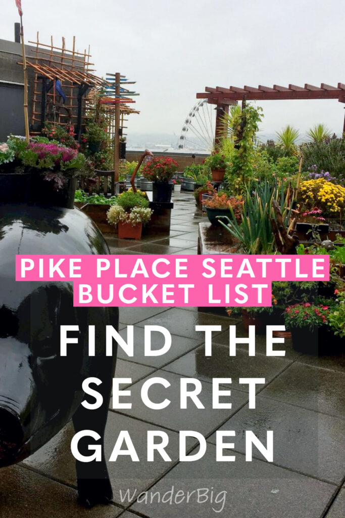 Text reads pike place market bucket list: find the secret garden, with an image of the garden in the background.