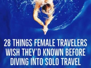 things female travelers say they wish they'd known before setting off on solo travel