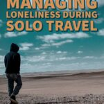 Tips for managing loneliness during solo travel.