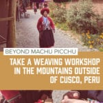 Text reads: beyond machu picchu, taking a weaving workshop in the moiuntains outside of cusco peru, overlayed over image of a a female weaver in peru walks past a bunting made of tassels.