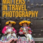 Photo of two peruvian woman with the text reading why consent matters in travel photography.