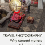 An image of tourists taking a photo of a native woman in peru, with the caption travel photography why consent matters.