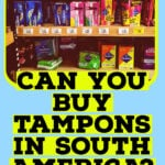 Tampons for sale on a shelf in south america with the text can you buy tampons in south america and other period-related travel questions.