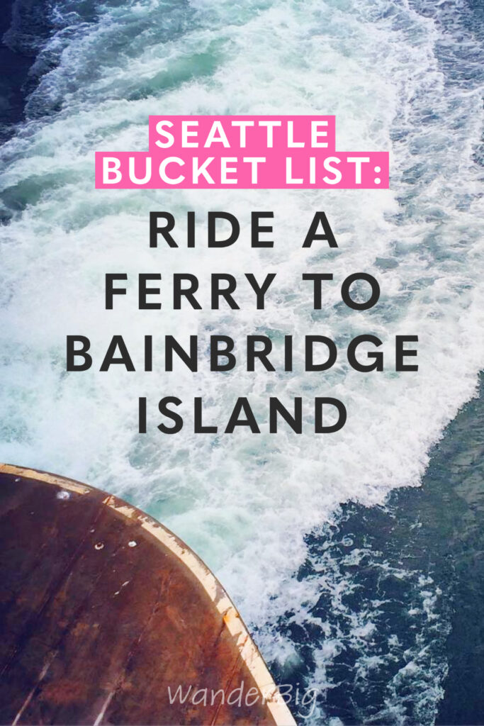 Text reads: seattle bucket list: ride a ferry to bainbridge island with an image of a ferry wake in the background.